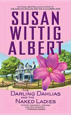 The Darling Dahlias and the Naked Ladies (Berkley Prime Crime), Susan Wittig Albert