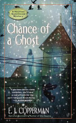 Chance of a Ghost (A Haunted Guesthouse Mystery), Copperman, E.J.