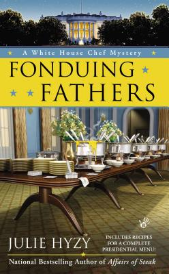 Fonduing Fathers (A White House Chef Mystery), Julie Hyzy