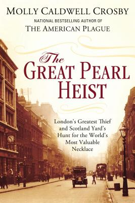 Image for The Great Pearl Heist: London's Greatest Thief and Scotland Yard's Hunt for the World's Most Valuable Necklace