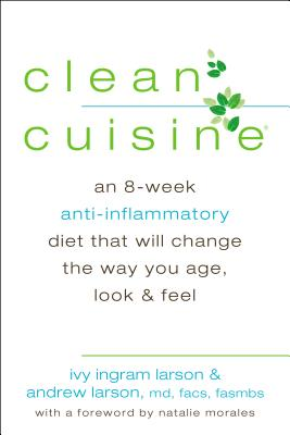 Image for Clean Cuisine An 8-Week Anti-Inflammatory Diet That Will Change the Way You Age, Look & Feel
