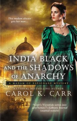 India Black and the Shadows of Anarchy (A Madam of Espionage Mystery), Carol K. Carr