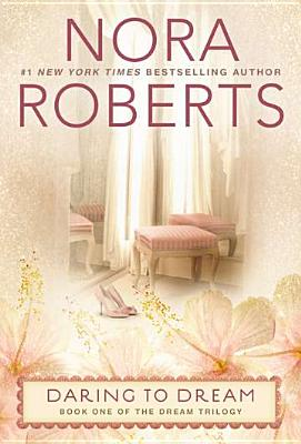 Daring To Dream (Book One Of The Dream Trilogy), Nora Roberts