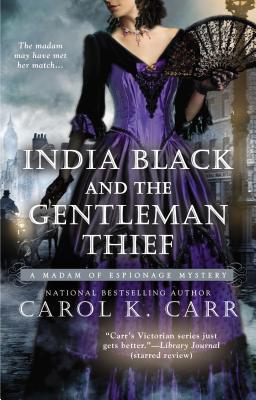 India Black and the Gentleman Thief (A Madam of Espionage Mystery), Carol K. Carr