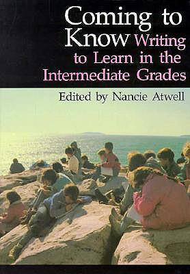 Image for Coming to Know: Writing to Learn in the Intermediate Grades (Workshop Series)