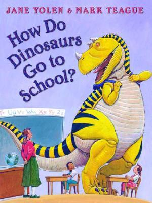 HOW DO DINOSAURS GO TO SCHOOL?, JANE YOLEN