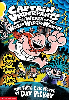 CAPTAIN UNDERPANTS & THE WRATH OF THE WICKED WEDGIE WOMAN (NO 5), PILKEY, DAV