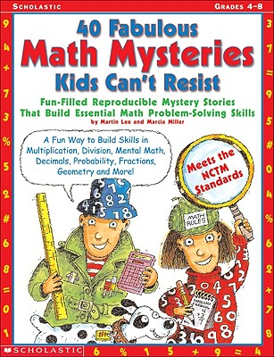 40 Fabulous Math Mysteries Kids Can't Resist (Grades 4-8), Marcia Miller, Martin Lee
