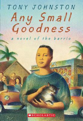 Any Small Goodness: A Novel of the Barrio, Tony Johnston