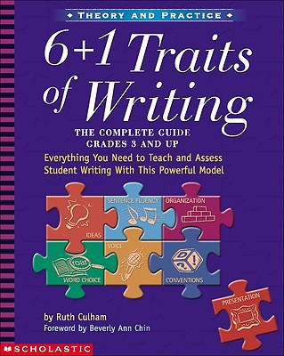 6 + 1 Traits of Writing: The Complete Guide Grades 3 and Up, Culham, Ruth