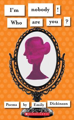 I'm Nobody! Who Are You? (Scholastic Classics), Emily Dickinson