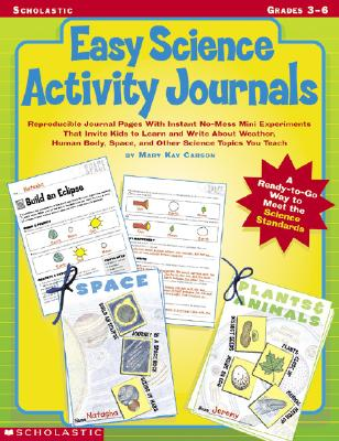 Image for Easy Science Activity Journals: Reproducible Journal Pages With Instant No-Mess Mini Experiments That Invite Kids to Learn and Write About Weather, ... Space, and Other Science Topics You Teach