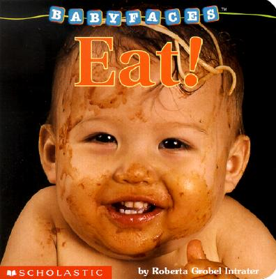 Eat! (Baby Faces Board Book), Intrater, Roberta Grobel