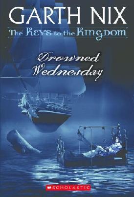 Drowned Wednesday (Keys to the Kingdom, Book 3), GARTH NIX