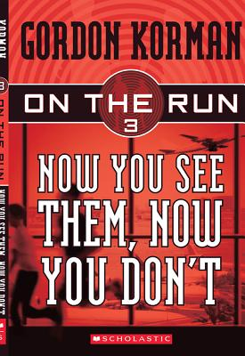 Now You See Them, Now You Don't (On the Run, Book 3), Gordon Korman