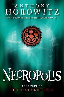 Necropolis (The Gatekeepers #4), Anthony Horowitz