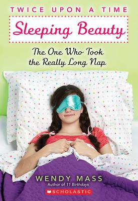 Twice Upon a Time #2: Sleeping Beauty, The One Who Took the Really Long Nap, Wendy Mass