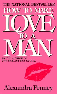 How to Make Love to a Man, Alexandra Penney
