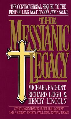 Image for The Messianic Legacy: Startling Evidence About Jesus Christ and a Secret Society Still Influential Today!