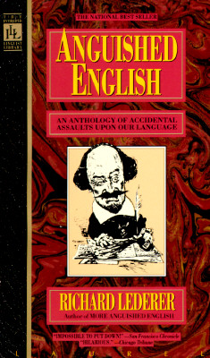 Anguished English: An Anthology of Accidental Assaults upon Our Language, Lederer, Richard