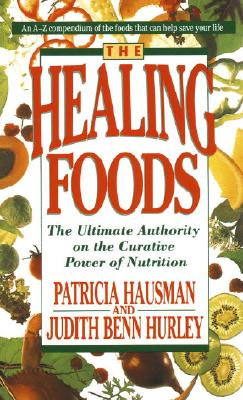 The Healing Foods: The Ultimate Authority on the Curative Power of Nutrition, Patricia Hausman, Judith Benn Hurley