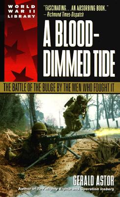 A Blood-Dimmed Tide: The Battle of the Bulge by the Men Who Fought It (Dell World War II Library), Gerald Astor