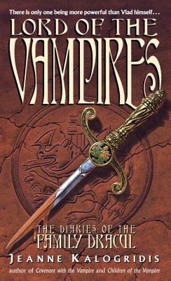 Lord of the Vampires : The Diaries of the Family Dracul, JEANNE KALOGRIDIS