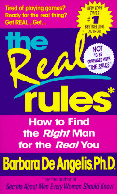 The Real Rules: How to Find the Right Man for the Real You, De Angelis, Barbara