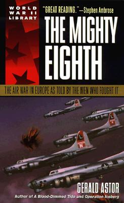 Image for MIGHTY EIGHTH THE AIR WAR IN EUROPE AS TOLD BY THE MEN WHO FOUGHT IT