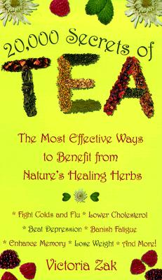 20,000 Secrets of Tea: The Most Effective Ways to Benefit from Nature's Healing Herbs, Zak, Victoria