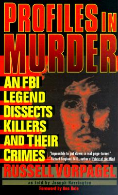 Profiles in Murder : An FBI Legend Dissects Killers and Their Crimes, RUSSELL VORPAGEL