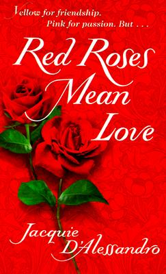 Red Roses Mean Love, JACQUIE D'ALESSANDRO
