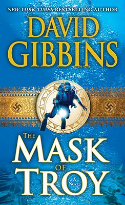 The Mask of Troy: A Novel, David Gibbins