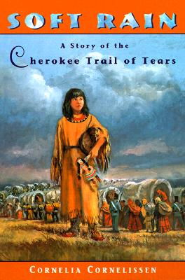 Soft Rain: A Story of the Cherokee Trail of Tears, Cornelia Cornelissen