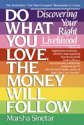 Do What You Love the Money Will Follow: Discovering Your Right Livelihood, Sinetar, Marsha