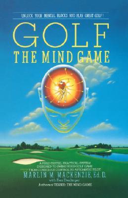 Golf: The Mind Game, MacKenzie, Marlin M.;Denlinger, Ken