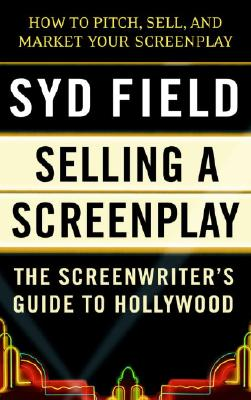 Image for Selling a Screenplay: The Screenwriter's Guide to Hollywood