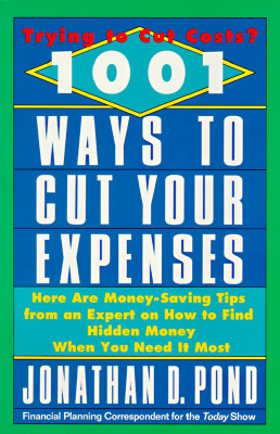 1001 Ways to Cut Your Expenses: Here Are Money-Saving Tips from an Expert on How to Find Hidden Money When You Need It Most, Pond, Jonathan