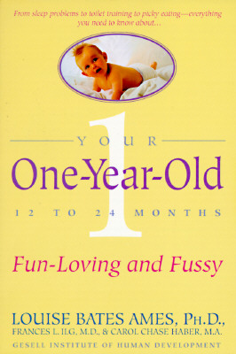 Your One-Year-Old: The Fun-Loving, Fussy 12-To 24-Month-Old, Ames, Louise Bates; Ilg, Frances L.