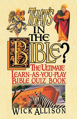 That's in the Bible?: The Ultimate Learn-As-You-Play Bible Quizbook, Allison, Wick