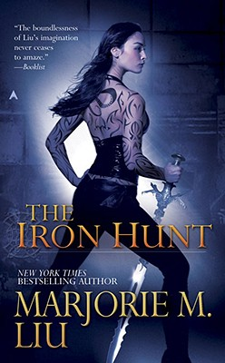 The Iron Hunt (Hunter Kiss, Book 1), Marjorie M. Liu