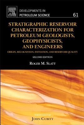Stratigraphic Reservoir Characterization for Petroleum Geologists, Geophysicists, and Engineers, Volume 61, Second Edition (Developments in Petroleum Science) 2nd Edition, Roger M. Slatt (Author)