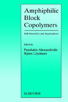Amphiphilic Block Copolymers: Self-Assembly and Applications (Studies in Surface Science and Catalysis), Alexandridis, P.; Lindman, B.