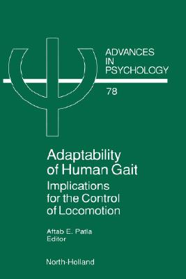 Adaptability of Human Gait, Volume 78: Implications for the Control of Locomotion (Advances in Psychology)