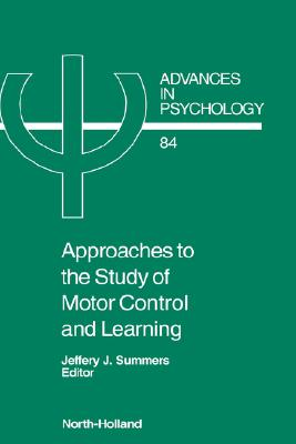 Approaches to the Study of Motor Control and Learning, Volume 84 (Advances in Psychology)