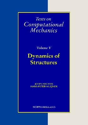 Dynamics of Structures, Volume 5 (Texts on Computational Mechanics), Argyris, J.H.; Mlejnek, H.-P.