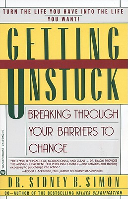 Getting Unstuck: Breaking Through Your Barriers to Change, Simon, Sidney B.