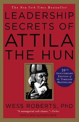 Leadership Secrets of Attila the Hun, Wess Roberts