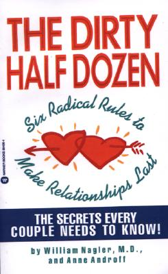 The Dirty Half Dozen: Six Radical Rules to Make Relationships Last, Nagler, William; Androff, Anne