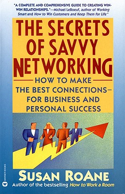 The Secrets of Savvy Networking: How to Make the Best Connections for Business and Personal Success, Roane, Susan